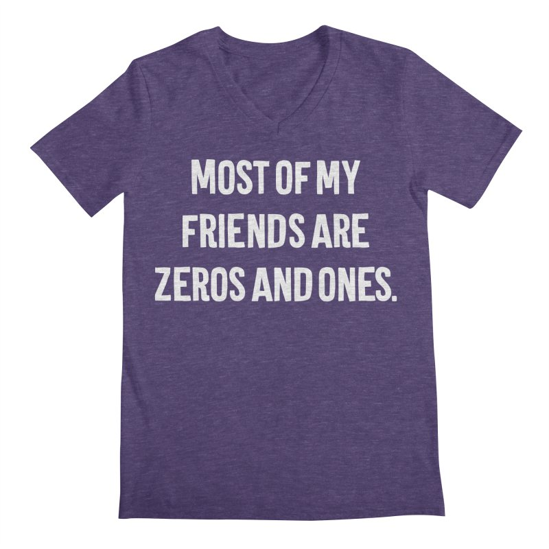 Most Of My Friends Are Zeros And Ones T-shirt Men's Regular V-Neck by Tee Panic T-Shirt Shop by Muzehack