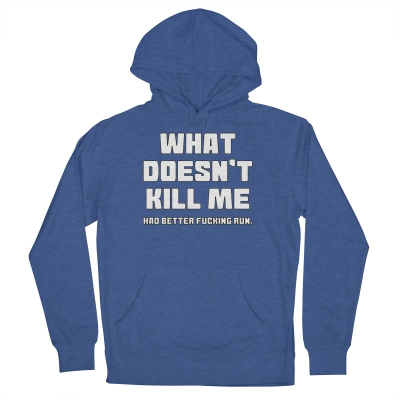 What Doesn't Kill T-shirt Men's French Terry Pullover Hoody by Tee Panic T-Shirt Shop by Muzehack