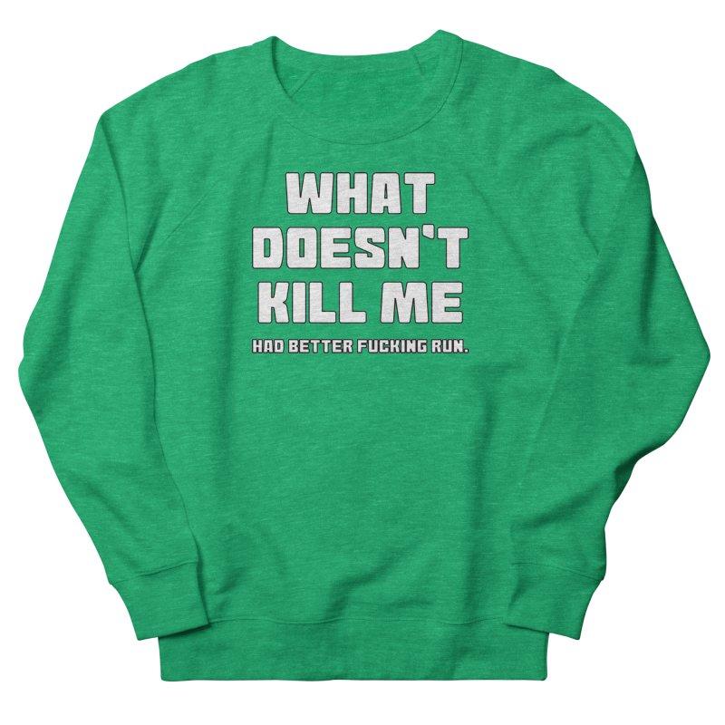 What Doesn't Kill T-shirt Women's French Terry Sweatshirt by Tee Panic T-Shirt Shop by Muzehack