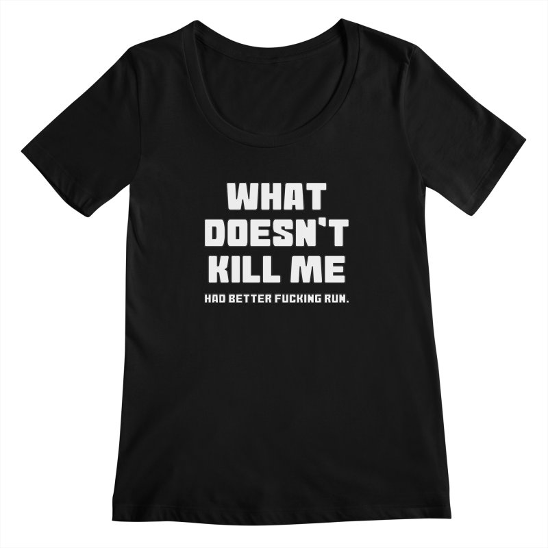 What Doesn't Kill T-shirt Women's Regular Scoop Neck by Tee Panic T-Shirt Shop by Muzehack