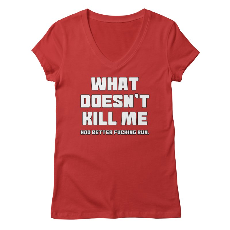 What Doesn't Kill T-shirt Women's Regular V-Neck by Tee Panic T-Shirt Shop by Muzehack