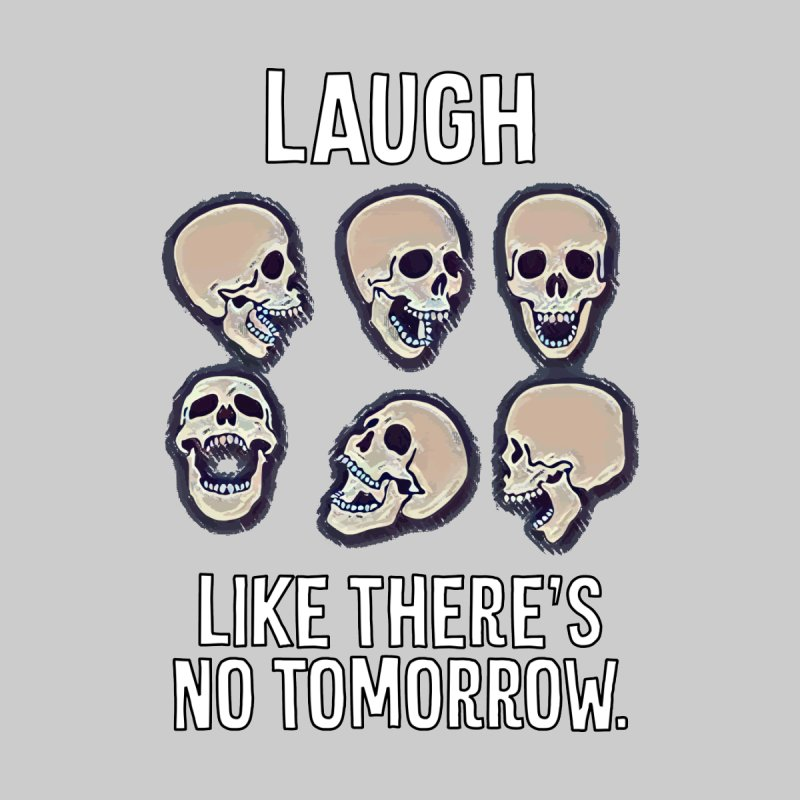 Laugh Like There's No Tomorrow Nihilist T-shirt by Tee Panic T-Shirt Shop by Muzehack