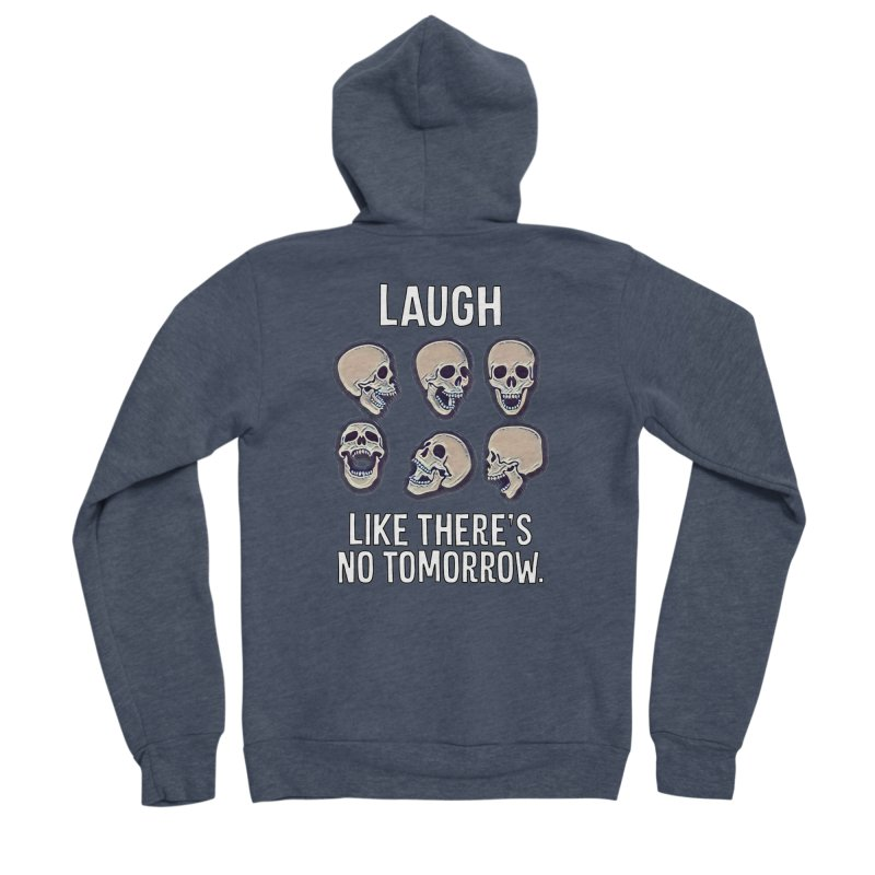 Laugh Like There's No Tomorrow Nihilist T-shirt Women's Sponge Fleece Zip-Up Hoody by Tee Panic T-Shirt Shop by Muzehack