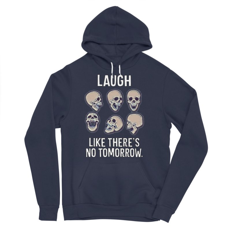 Laugh Like There's No Tomorrow Nihilist T-shirt Men's Sponge Fleece Pullover Hoody by Tee Panic T-Shirt Shop by Muzehack