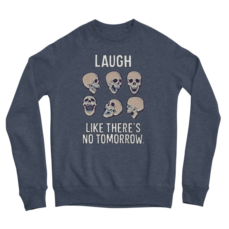 Laugh Like There's No Tomorrow Nihilist T-shirt Women's Sponge Fleece Sweatshirt by Tee Panic T-Shirt Shop by Muzehack
