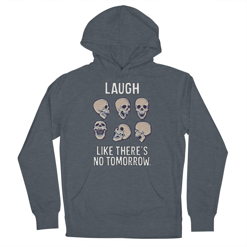 Laugh Like There's No Tomorrow Nihilist T-shirt Women's French Terry Pullover Hoody by Tee Panic T-Shirt Shop by Muzehack