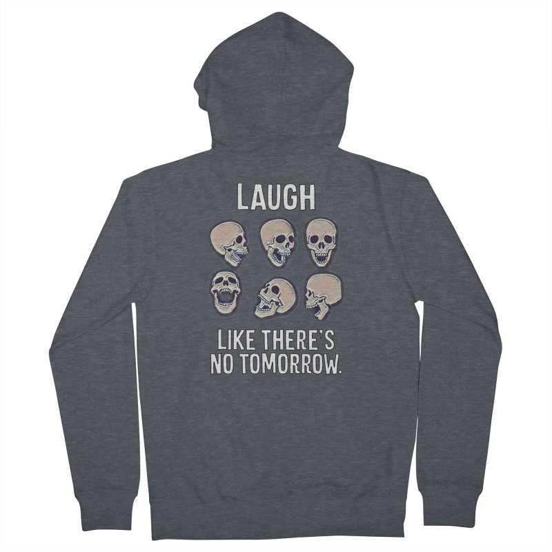 Laugh Like There's No Tomorrow Nihilist T-shirt Women's French Terry Zip-Up Hoody by Tee Panic T-Shirt Shop by Muzehack