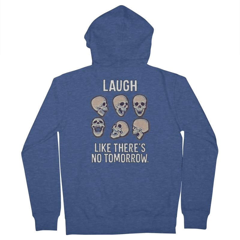 Laugh Like There's No Tomorrow Nihilist T-shirt Men's French Terry Zip-Up Hoody by Tee Panic T-Shirt Shop by Muzehack