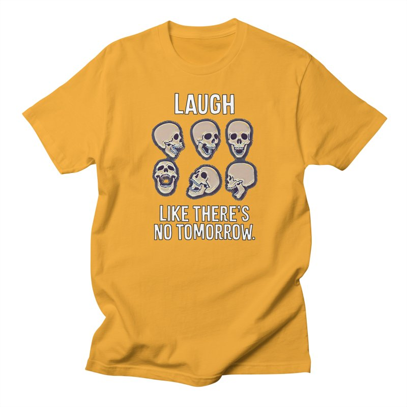Laugh Like There's No Tomorrow Nihilist T-shirt Women's Regular Unisex T-Shirt by Tee Panic T-Shirt Shop by Muzehack