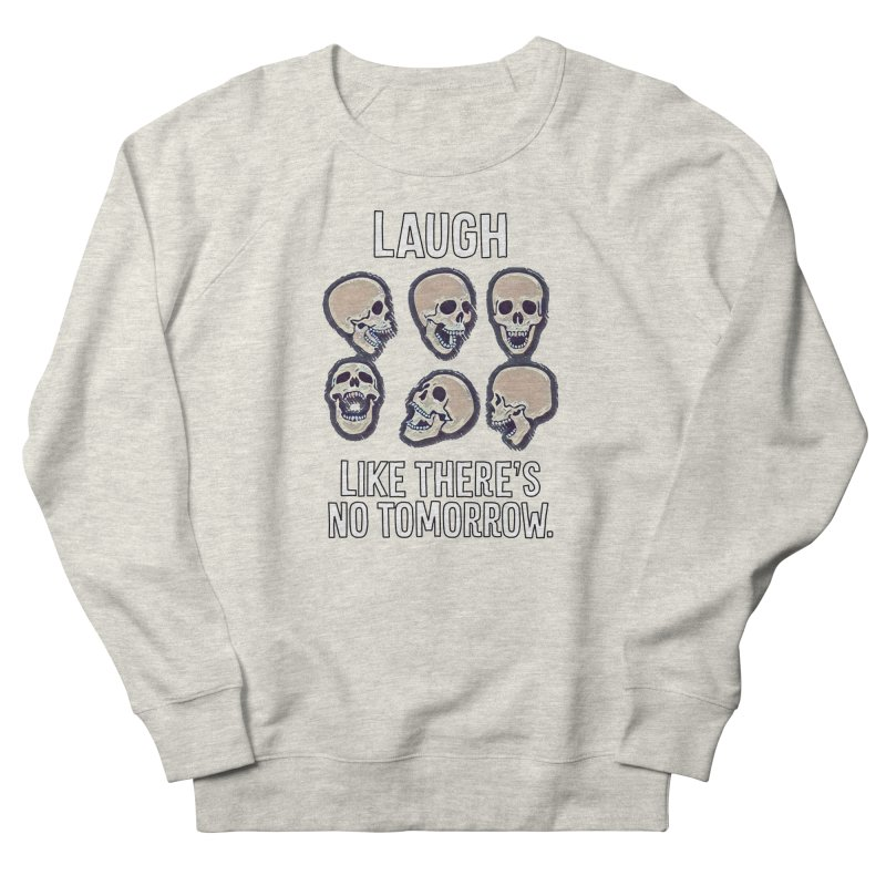 Laugh Like There's No Tomorrow Nihilist T-shirt Women's French Terry Sweatshirt by Tee Panic T-Shirt Shop by Muzehack