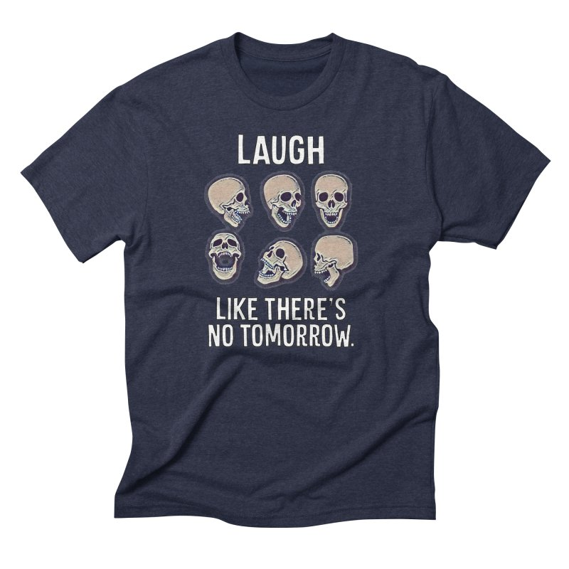 Laugh Like There's No Tomorrow Nihilist T-shirt Men's Triblend T-Shirt by Tee Panic T-Shirt Shop by Muzehack