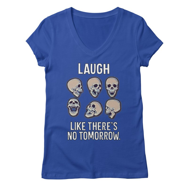 Laugh Like There's No Tomorrow Nihilist T-shirt Women's Regular V-Neck by Tee Panic T-Shirt Shop by Muzehack