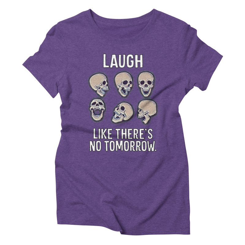 Laugh Like There's No Tomorrow Nihilist T-shirt Women's Triblend T-Shirt by Tee Panic T-Shirt Shop by Muzehack