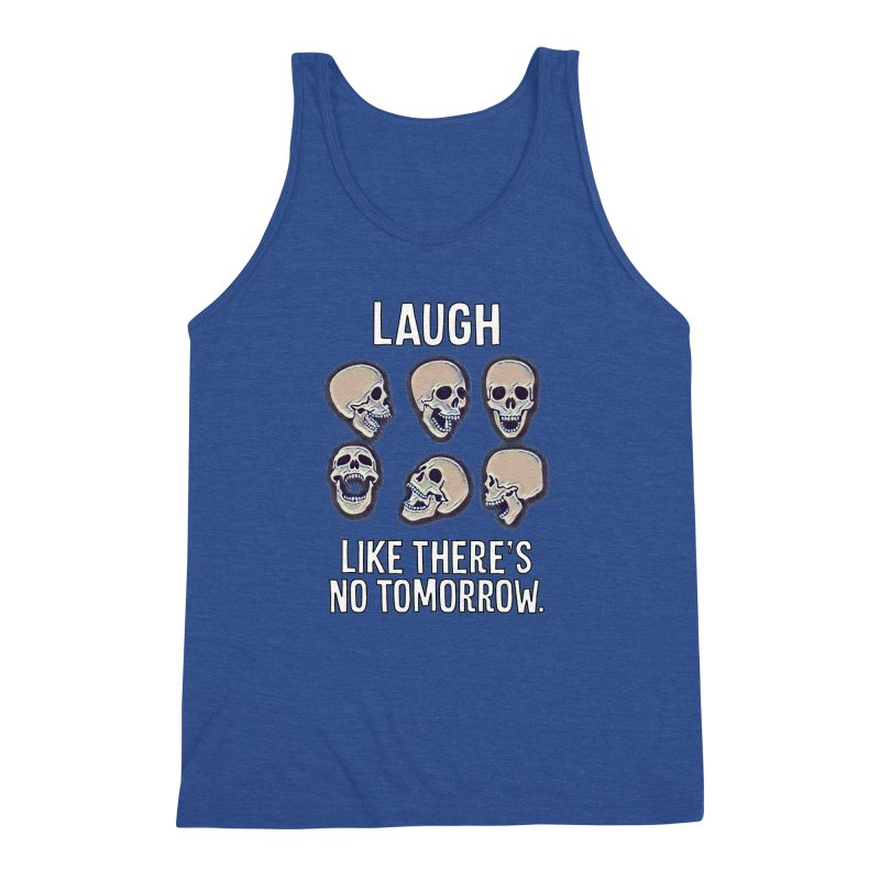 Laugh Like There's No Tomorrow Nihilist T-shirt Men's Triblend Tank by Tee Panic T-Shirt Shop by Muzehack