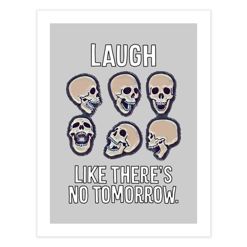 Laugh Like There's No Tomorrow Nihilist T-shirt Home Fine Art Print by Tee Panic T-Shirt Shop by Muzehack