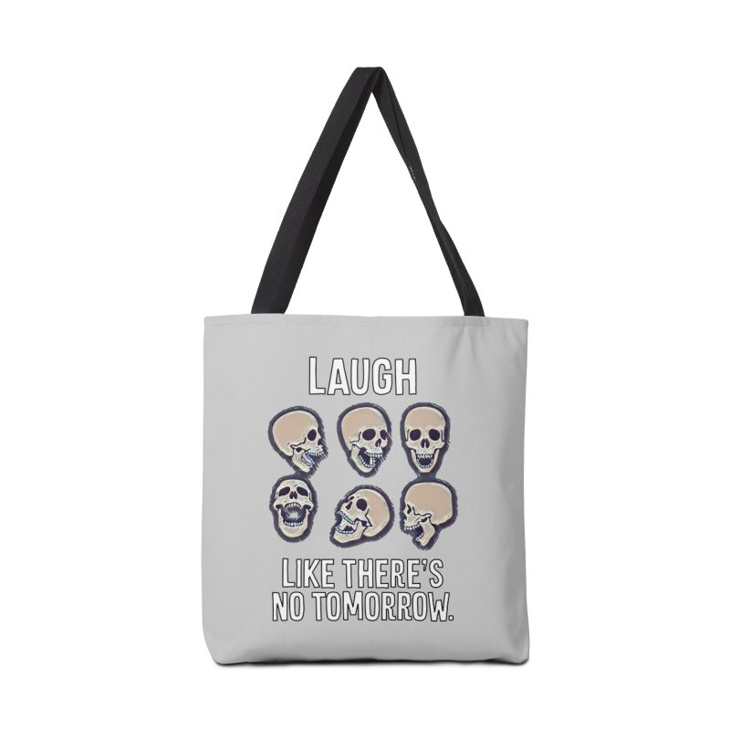 Laugh Like There's No Tomorrow Nihilist T-shirt Accessories Bag by Tee Panic T-Shirt Shop by Muzehack