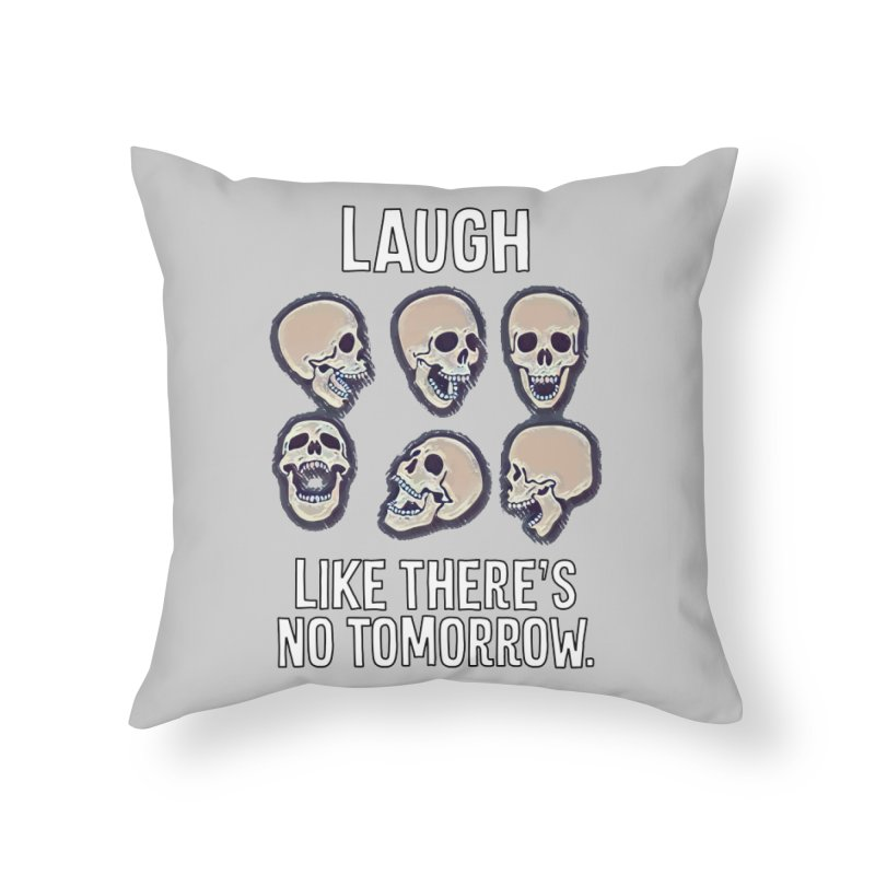 Laugh Like There's No Tomorrow Nihilist T-shirt Home Throw Pillow by Tee Panic T-Shirt Shop by Muzehack