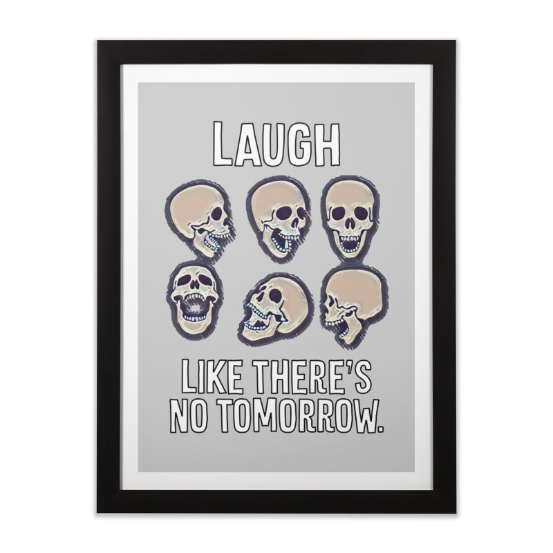Laugh Like There's No Tomorrow Nihilist T-shirt Home Framed Fine Art Print by Tee Panic T-Shirt Shop by Muzehack