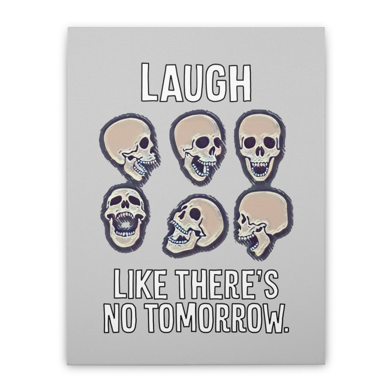 Laugh Like There's No Tomorrow Nihilist T-shirt Home Stretched Canvas by Tee Panic T-Shirt Shop by Muzehack