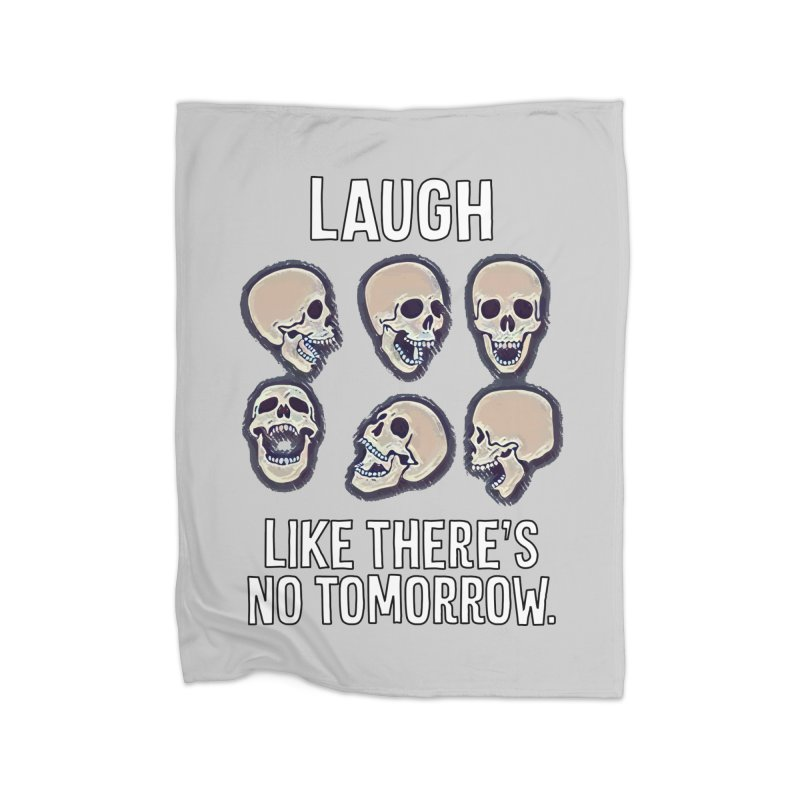 Laugh Like There's No Tomorrow Nihilist T-shirt Home Blanket by Tee Panic T-Shirt Shop by Muzehack