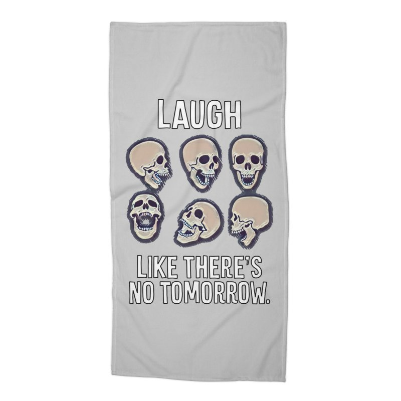 Laugh Like There's No Tomorrow Nihilist T-shirt Accessories Beach Towel by Tee Panic T-Shirt Shop by Muzehack