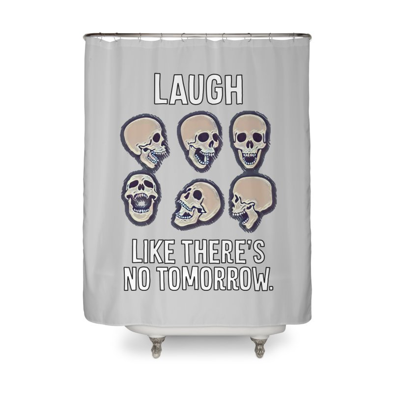 Laugh Like There's No Tomorrow Nihilist T-shirt Home Shower Curtain by Tee Panic T-Shirt Shop by Muzehack