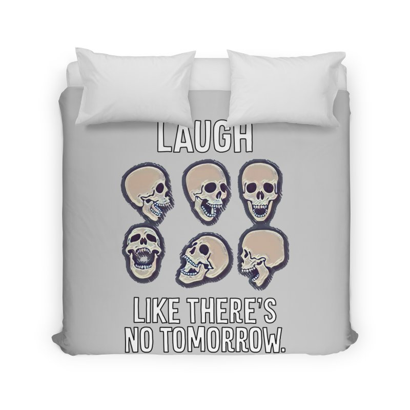 Laugh Like There's No Tomorrow Nihilist T-shirt Home Duvet by Tee Panic T-Shirt Shop by Muzehack
