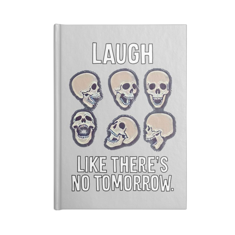 Laugh Like There's No Tomorrow Nihilist T-shirt Accessories Notebook by Tee Panic T-Shirt Shop by Muzehack