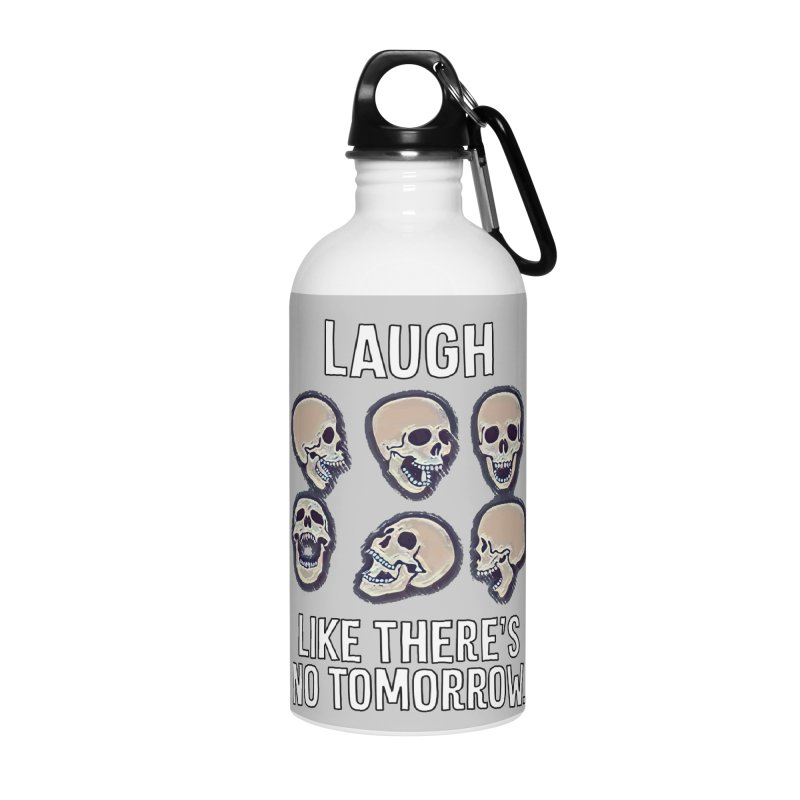 Laugh Like There's No Tomorrow Nihilist T-shirt Accessories Water Bottle by Tee Panic T-Shirt Shop by Muzehack
