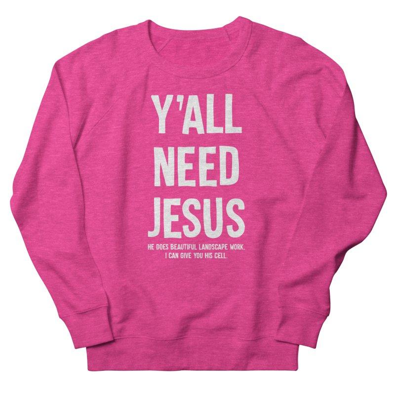 Yall Need Jesus T-shirt Women's French Terry Sweatshirt by Tee Panic T-Shirt Shop by Muzehack