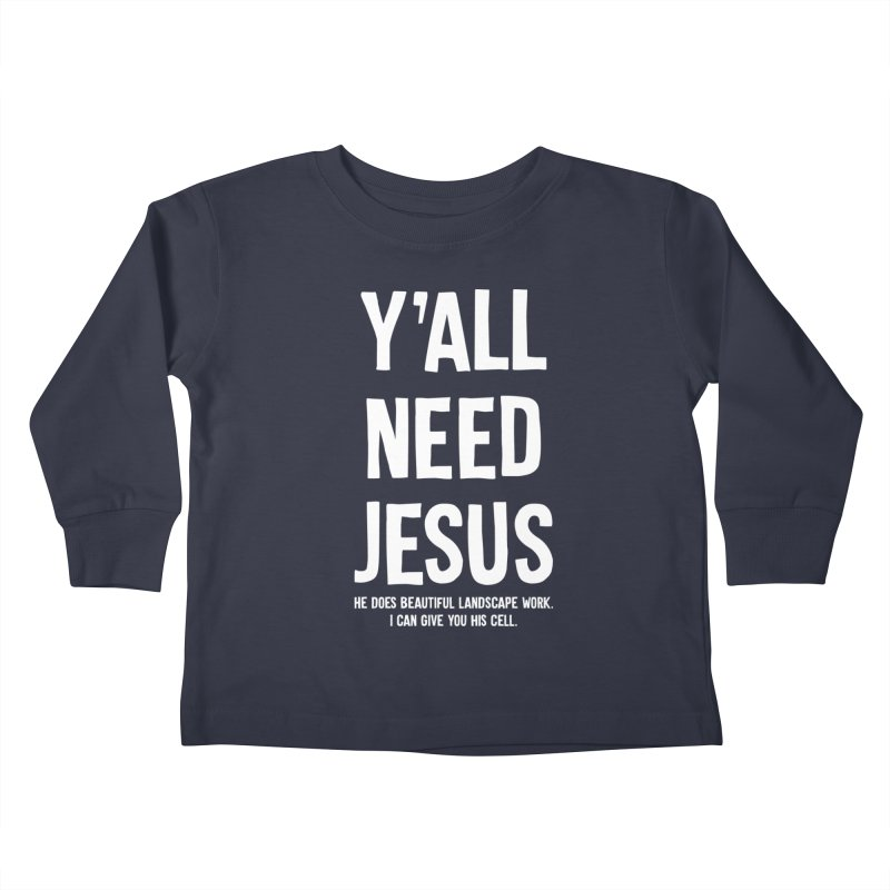 Yall Need Jesus T-shirt Kids Toddler Longsleeve T-Shirt by Tee Panic T-Shirt Shop by Muzehack