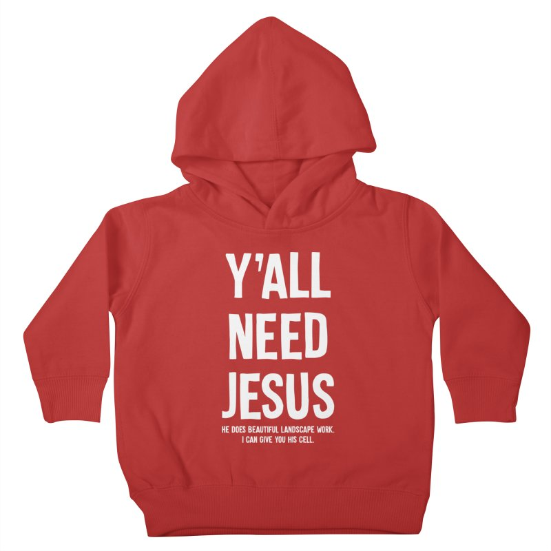 Yall Need Jesus T-shirt Kids Toddler Pullover Hoody by Tee Panic T-Shirt Shop by Muzehack