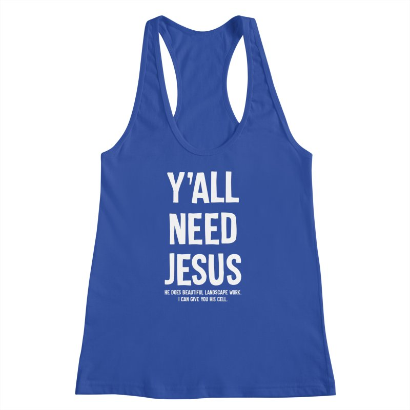 Yall Need Jesus T-shirt Women's Racerback Tank by Tee Panic T-Shirt Shop by Muzehack
