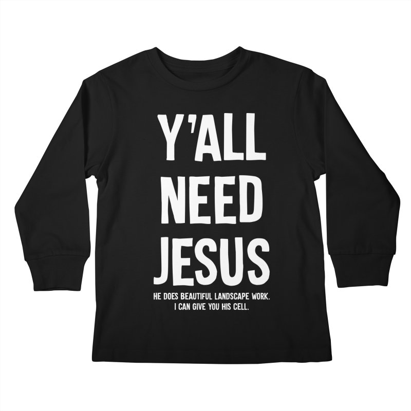 Yall Need Jesus T-shirt Kids Longsleeve T-Shirt by Tee Panic T-Shirt Shop by Muzehack