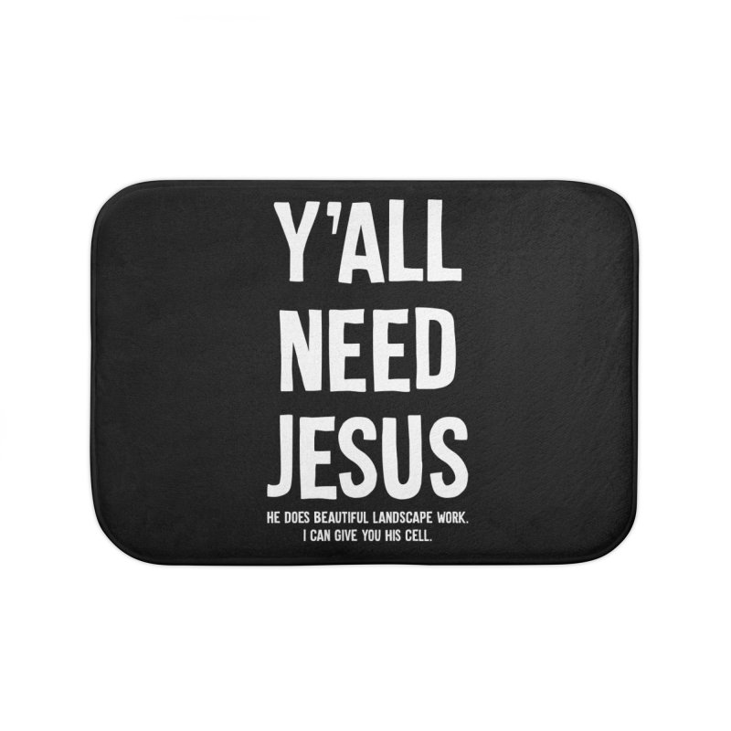 Yall Need Jesus T-shirt Home Bath Mat by Tee Panic T-Shirt Shop by Muzehack
