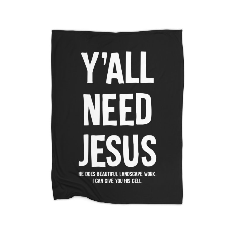 Yall Need Jesus T-shirt Home Blanket by Tee Panic T-Shirt Shop by Muzehack