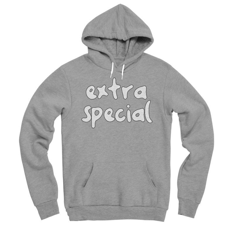 Extra Special T-shirt Women's Sponge Fleece Pullover Hoody by Tee Panic T-Shirt Shop by Muzehack