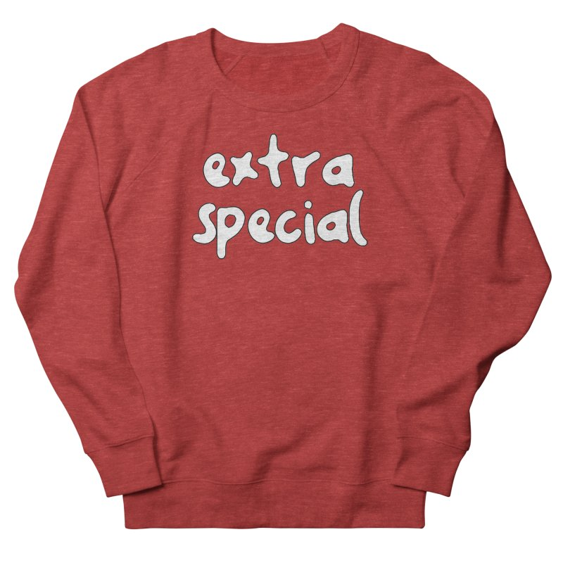 Extra Special T-shirt Women's French Terry Sweatshirt by Tee Panic T-Shirt Shop by Muzehack