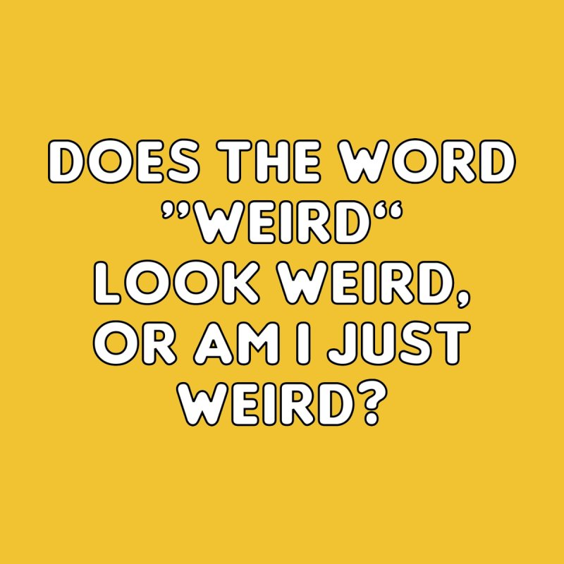 Weird Is A Weird Word T-shirt by Tee Panic T-Shirt Shop by Muzehack