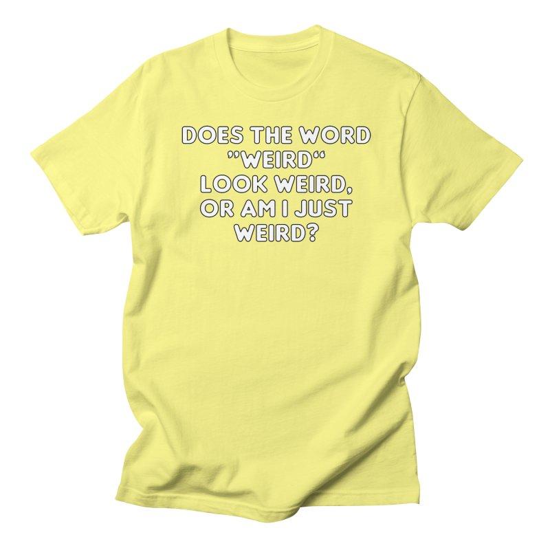 Weird Is A Weird Word T-shirt Men's Regular T-Shirt by Tee Panic T-Shirt Shop by Muzehack