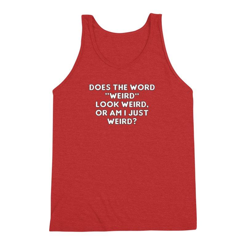 Weird Is A Weird Word T-shirt Men's Triblend Tank by Tee Panic T-Shirt Shop by Muzehack