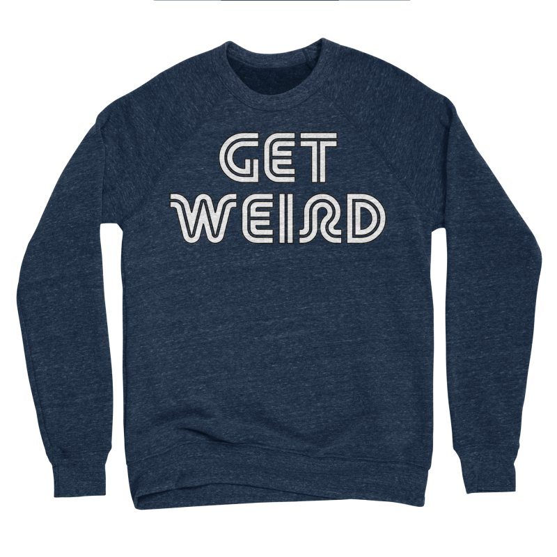 Get Weird T-shirt Women's Sponge Fleece Sweatshirt by Tee Panic T-Shirt Shop by Muzehack