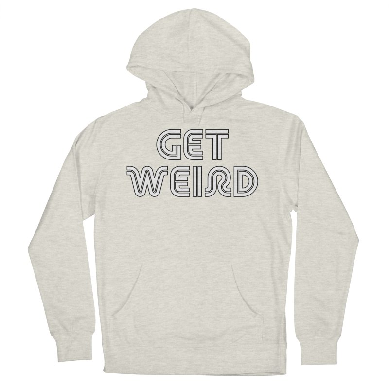 Get Weird T-shirt Men's French Terry Pullover Hoody by Tee Panic T-Shirt Shop by Muzehack
