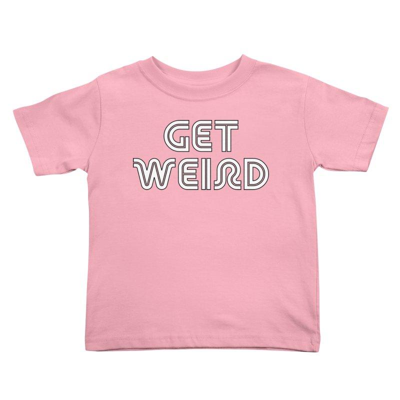 Get Weird T-shirt Kids Toddler T-Shirt by Tee Panic T-Shirt Shop by Muzehack