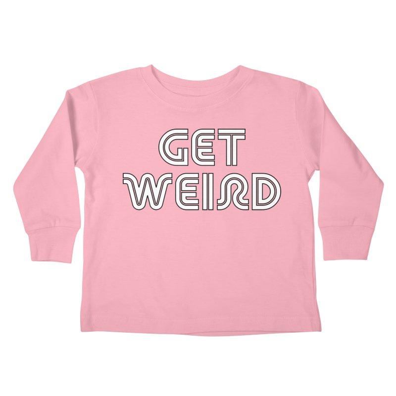 Get Weird T-shirt Kids Toddler Longsleeve T-Shirt by Tee Panic T-Shirt Shop by Muzehack