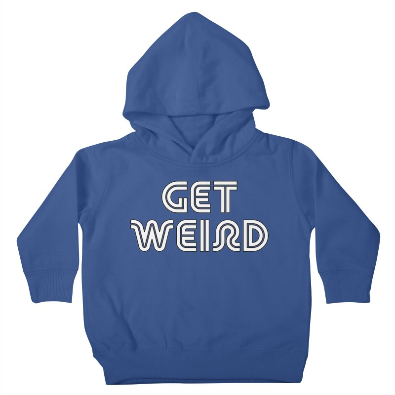 Get Weird T-shirt Kids Toddler Pullover Hoody by Tee Panic T-Shirt Shop by Muzehack