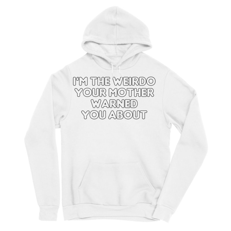 I'm The Weirdo Your Mother Warned You About T-shirt Men's Sponge Fleece Pullover Hoody by Tee Panic T-Shirt Shop by Muzehack