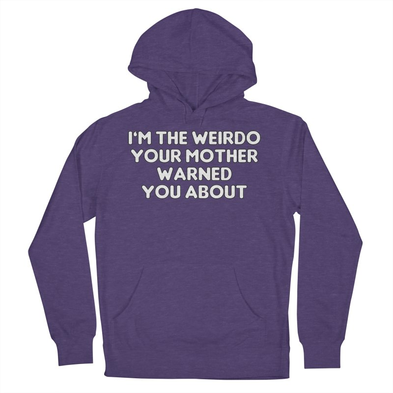 I'm The Weirdo Your Mother Warned You About T-shirt Women's French Terry Pullover Hoody by Tee Panic T-Shirt Shop by Muzehack