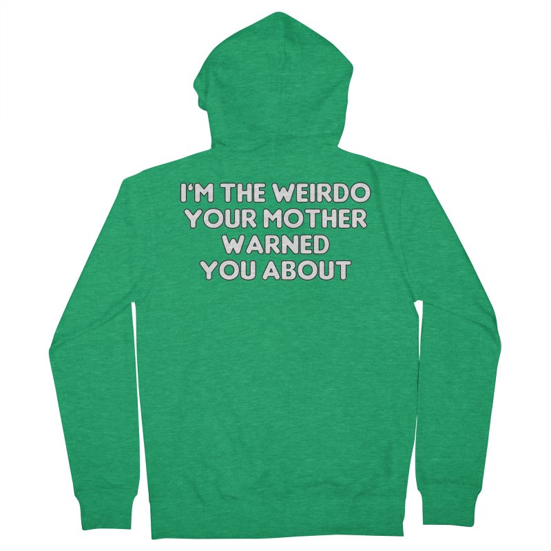 I'm The Weirdo Your Mother Warned You About T-shirt Men's French Terry Zip-Up Hoody by Tee Panic T-Shirt Shop by Muzehack