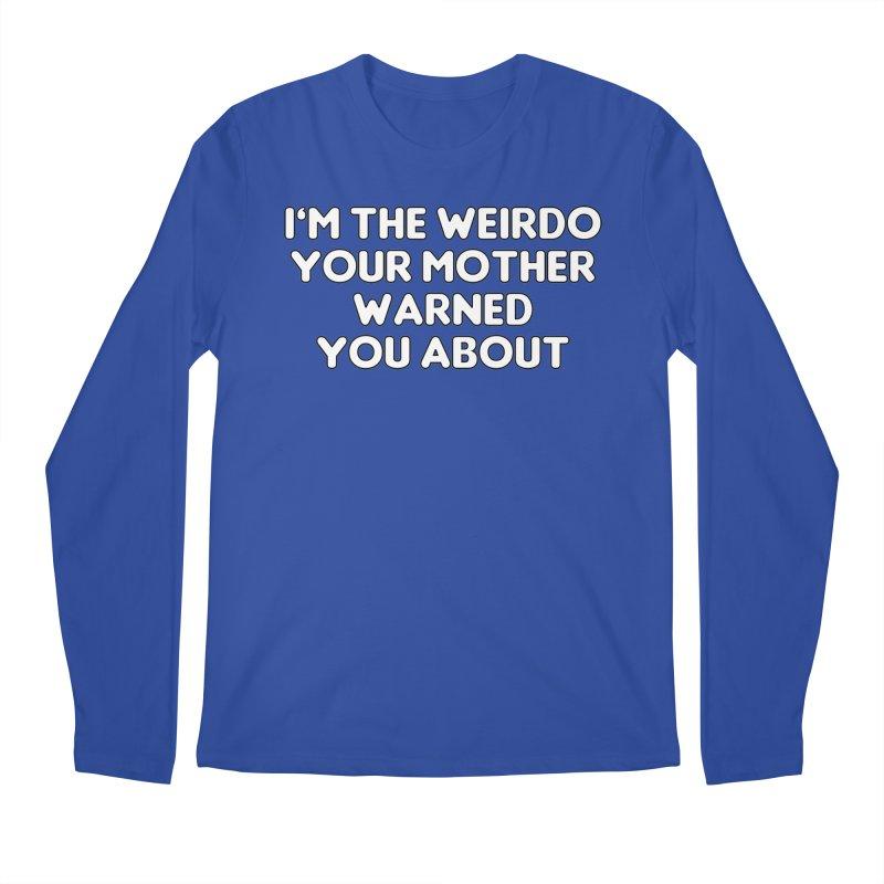 I'm The Weirdo Your Mother Warned You About T-shirt Men's Regular Longsleeve T-Shirt by Tee Panic T-Shirt Shop by Muzehack